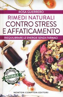 Rimedi naturali contro stress e affaticamento. Ediz. plastificata - Rosa Guerrero - copertina
