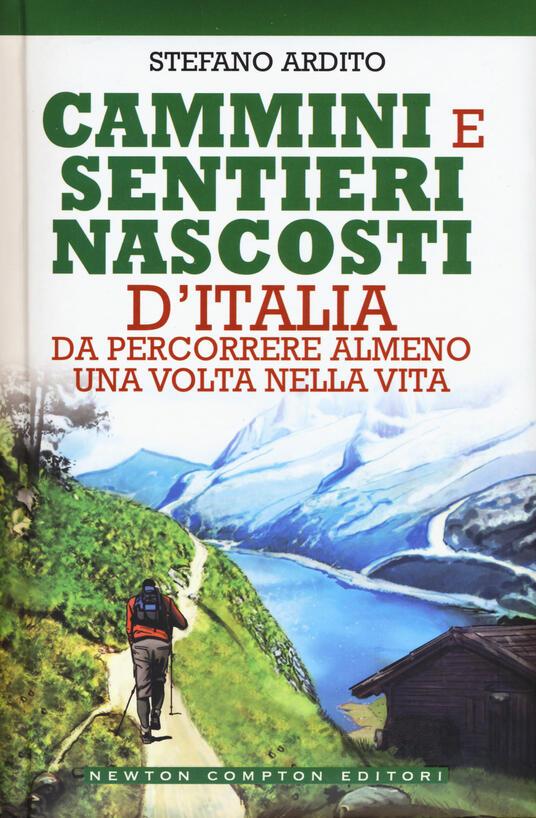 Cammini e sentieri nascosti d'italia da percorrere almeno una volta nella vita - Stefano Ardito - copertina
