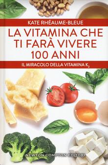 La vitamina che ti farà vivere 100 anni. Il miracolo della vitamina K2 - Kate Rhéaume-Bleue - copertina