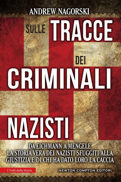 Sulle tracce dei criminali nazisti. Da Eichmann a Mengele, la storia vera dei nazisti sfuggiti al processo di Norimberga - Andrew Nagorski,Giulio Lupieri - ebook
