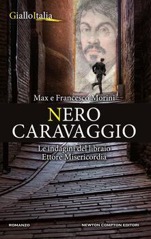 Nero Caravaggio. Le indagini del libraio Ettore Misericordia - Francesco Morini,Max Morini - ebook