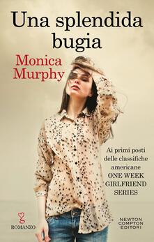 Una splendida bugia. One week girlfriend series - Monica Murphy - ebook