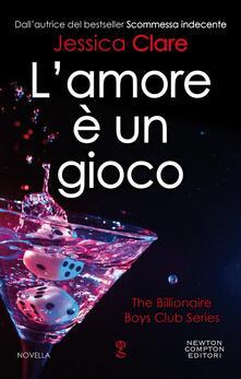 L' amore è un gioco. The Billionaire Boys Club series - Chiara Beltrami,Maria Iavazzo,Jessica Clare - ebook