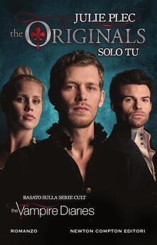 Solo tu. The originals - Micol Cerato,Julie Plec - ebook