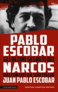 Libro Pablo Escobar. Gli ultimi segreti dei narcos raccontati da suo figlio Juan Pablo Escobar