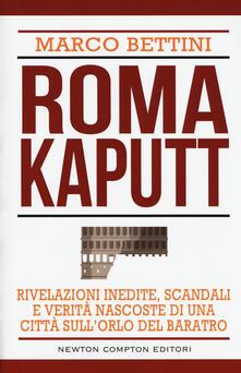 Roma kaputt. Rivelazioni inedite, scandali e verità nascoste di una città sullorlo del baratro.pdf