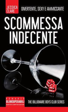 Scommessa indecente. The Billionaire Boys Club series - Jessica Clare - copertina