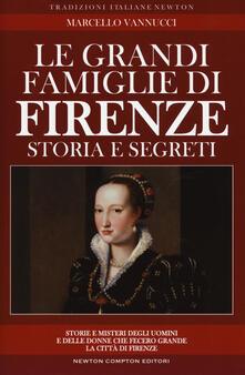 Le grandi famiglie di Firenze. Storia e segreti - Marcello Vannucci - copertina
