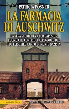 La farmacia di Auschwitz. La vera storia di Victor Capesius, l'uomo che contribuì all'orrore del più terribile campo di morte nazista - Giulio Lupieri,Patricia Posner - ebook