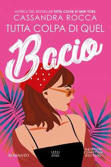 Tutta colpa di quel bacio - Cassandra Rocca - ebook
