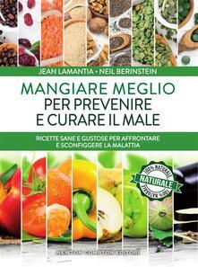 Mangiare meglio per prevenire e curare il male - Loredana Meglio,Lucilla Rodinò,Neil Berinstein,Jean Lamantia - ebook