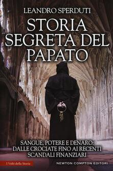 Storia segreta del papato. Sangue, potere e denaro: dalle crociate fino ai recenti scandali finanziari - Leandro Sperduti - copertina