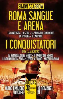 Roma sangue e arena-I conquistatori - T. J. Andrews,Simon Scarrow,Mariacristina Cesa,Roberto Lanzi - ebook