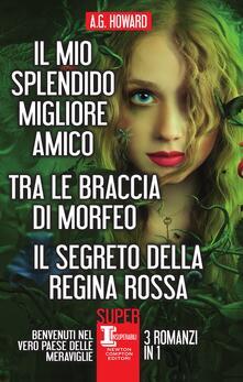 Il mio splendido migliore amico-Tra le braccia di Morfeo-Il segreto della regina rossa - A. G. Howard,Francesca Barbanera,Micol Cerato - ebook