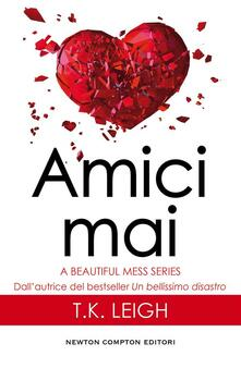 Amici mai. A beautiful mess series - T. K. Leigh - ebook