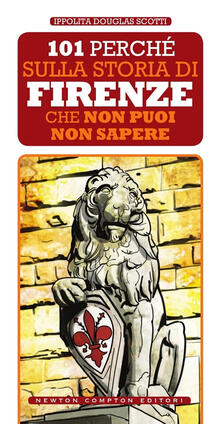 101 perché sulla storia di Firenze non puoi non sapere - Ippolita Douglas Scotti - copertina