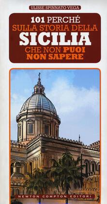 101 perché sulla storia della Sicilia che non puoi non sapere - Ulisse Spinnato Vega - copertina