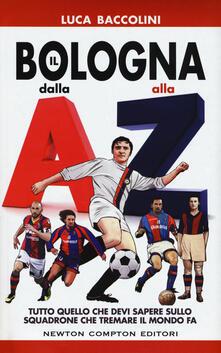 Il Bologna dalla A alla Z. Tutto quello che devi sapere sullo squadrone che tremare il mondo fa - Luca Baccolini - copertina