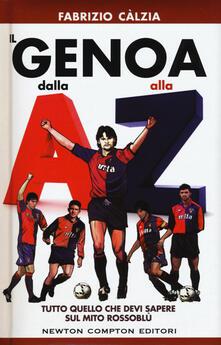 Il Genova dalla A alla Z. Tutto quello che devi sapere sul mito rossoblù - Fabrizio Càlzia - copertina