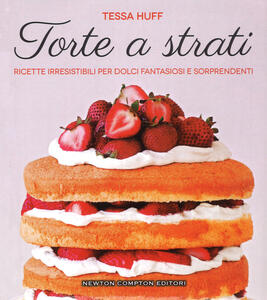Libro Torte a strati. Ricette irresistibili per dolci fantasiosi e sorprendenti Tessa Huff
