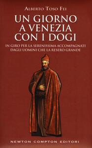 Un giorno a Venezia con i dogi. In giro per la serenissima accompagnati dagli uomini che la resero grande
