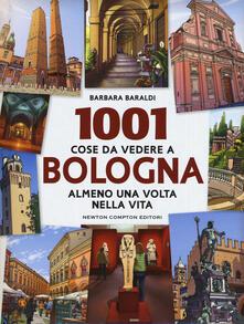 1001 cose da vedere a Bologna almeno una volta vita - Barbara Baraldi - copertina