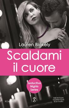 Scaldami il cuore. Seductive nights - Lauren Blakely - ebook