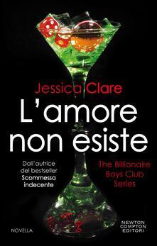 L' amore non esiste. The Billionaire Boys Club series - Mariafelicia Maione,Brunella Palattella,Jessica Clare - ebook