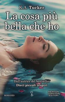 La cosa più bella che ho - Daniela Palmerini,K. A. Tucker - ebook