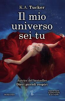 Il mio universo sei tu - Roberta Maresca,K. A. Tucker - ebook