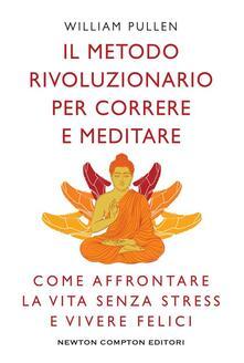 Il metodo rivoluzionario per correre e meditare - William Pullen,Mariacristina Cesa - ebook