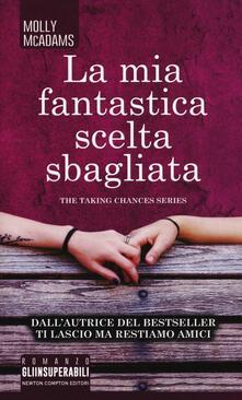 La mia fantastica scelta sbagliata. The taking changes series - Molly McAdams - copertina