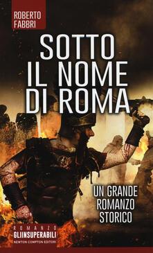 Sotto il nome di Roma - Roberto Fabbri - copertina