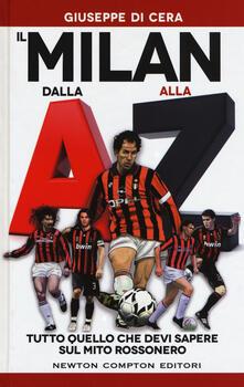 Il Milan dalla A alla Z. Tutto quello che devi sapere sul mito rossonero - Giuseppe Di Cera - copertina