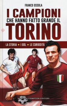 I campioni che hanno fatto grande il Torino - Franco Ossola - copertina
