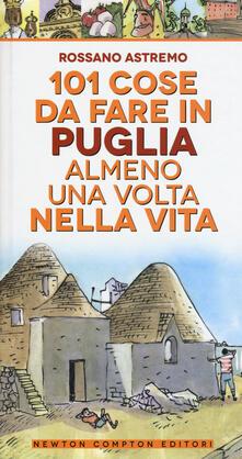 101 cose da fare in Puglia almeno una volta nella vita - Rossano Astremo - copertina