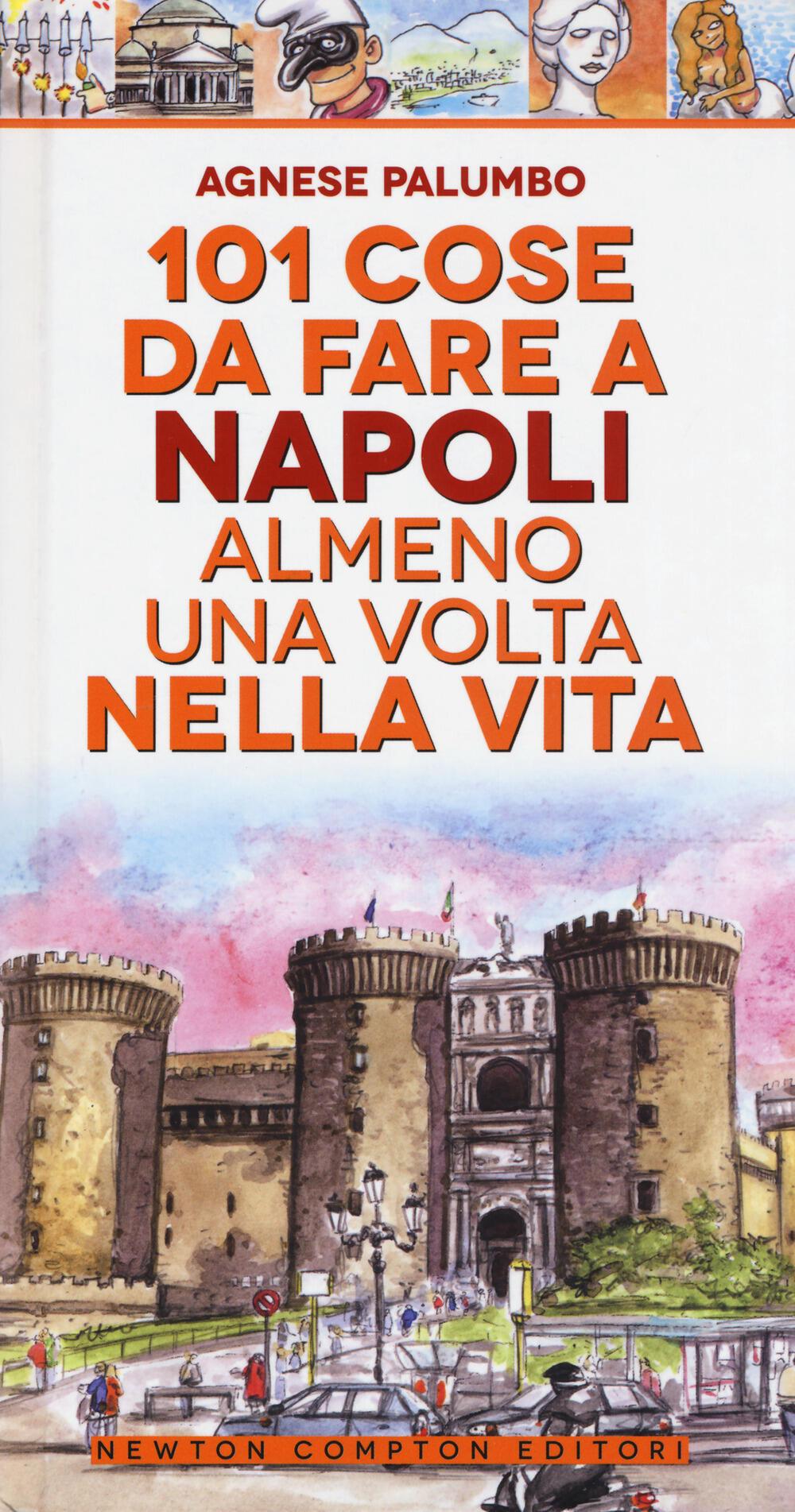 101 cose da fare a Napoli almeno una volta nella vita - Agnese Palumbo -  Libro - Newton Compton - Fuori collana | IBS