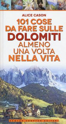 101 cose da fare sulle Dolomiti almeno una volta nella vita - Alice Cason - copertina