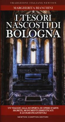 I tesori nascosti di Bologna. Un viaggio alla scoperta di opere d'arte segrete, monumenti dimenticati e luoghi incantevoli - Margherita Bianchini - copertina
