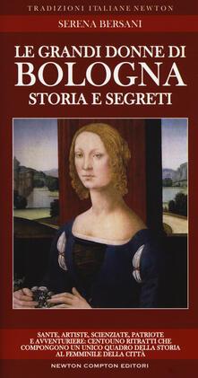 Le grandi donne di Bologna. Storia e segreti - Serena Bersani - copertina