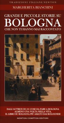 Grandi e piccole storie su Bologna che non ti hanno mai raccontato - Margherita Bianchini - copertina