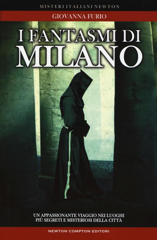 I fantasmi di Milano. Un appassionante viaggio nei luoghi più segreti della città - Giovanna Furio - copertina