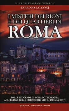 I misteri dei rioni e dei quartieri di Roma - Fabrizio Falconi - copertina