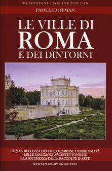 Le ville di Roma e dei dintorni. Storia, arte e curiosità - Paola Hoffmann - copertina