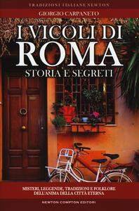 I vicoli di Roma. Storia, leggende, tradizioni, folklore