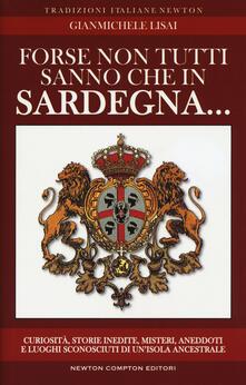 Radiospeed.it Forse non tutti sanno che in Sardegna... Curiosità, storie inedite, misteri, aneddoti e luoghi sconosciuti di un'isola ancestrsle Image