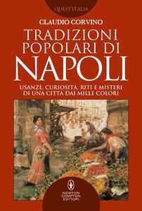 Tradizioni popolari di Napoli. Usanze, curiosità, riti e misteri di una città dai mille colori