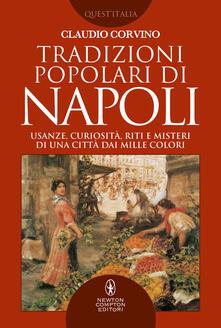 Tradizioni popolari di Napoli. Usanze, curiosità, riti e misteri di una città dai mille colori - Claudio Corvino - copertina