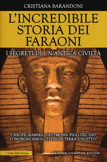 L' incredibile storia dei faraoni. I segreti di un'antica civiltà - Cristiana Barandoni - copertina