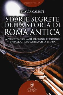 Storie segrete della storia di Roma antica. Imprese straordinarie di grandi personaggi e vita quotidiana nella città eterna.pdf